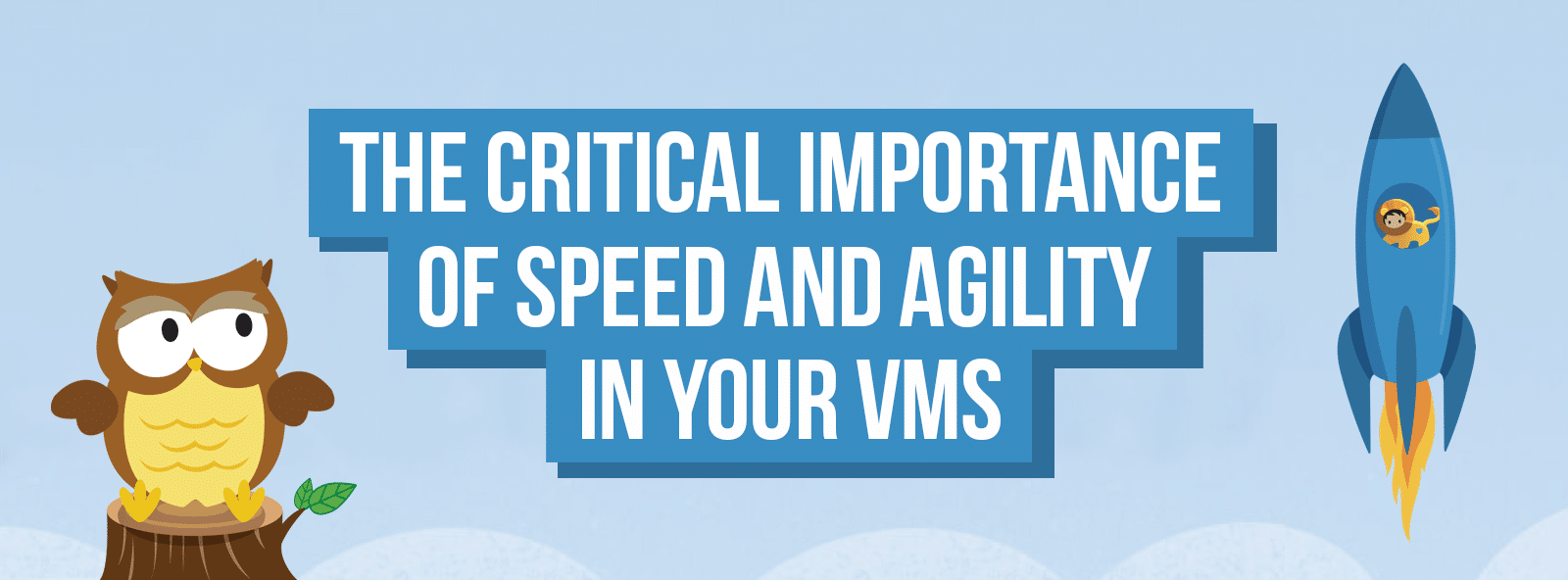 The critical importance of speed and agility in your VMS